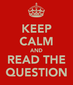 keep-calm-and-read-the-question-1